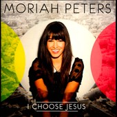 Moriah Peters: I Choose Jesus