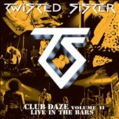Twisted Sister: Club Daze, Vol. 2: Live in the Bars