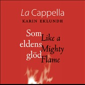 Like A Mighty Flame - works for women's choir by Hagvil, Forssen, Nyberg, Pejiler, Tormis et al. / La Cappella