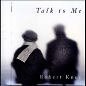 Robert Knee: Talk To Me