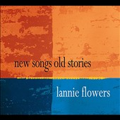Lannie Flowers: New Songs Old Stories