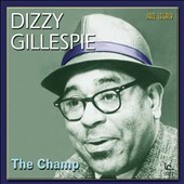 Dizzy Gillespie: The Champ