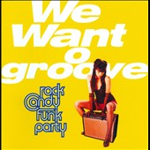 Rock Candy Funk Party: We Want Groove *