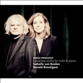 Sergei Prokofiev: Complete Works for Violin & Piano / Isabelle van Keulen: violin; Ronald Brautigam: piano