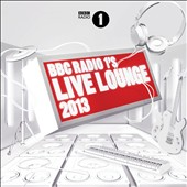 Various Artists: BBC Radio 1's Live Lounge 2013 [Deluxe Edition]