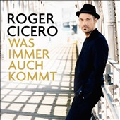 Roger Cicero: Was Immer Auch Kommt