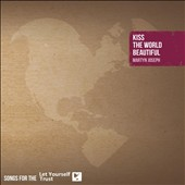 Martyn Joseph: Kiss The World Beautiful: Songs For The Let Yourself Trust