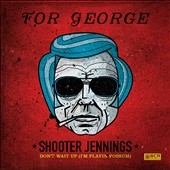 Shooter Jennings: Don't Wait Up (For George) [Digipak] [8/5] *