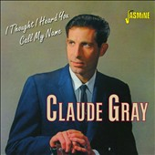 Claude Gray: I Thought I Heard You Call My Name