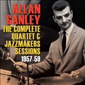 Allan Ganley: The Complete Quartet & Jazzmakers Sessions: 1957-59
