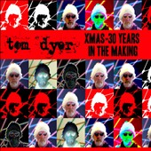 Tom Dyer: Xmas: 30 Years In the Making [Digipak]
