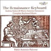 The Renaissance Keyboard - Andrea Antico & Marco Antonio Cavazzoni: complete keyboard music / Fabio Antonio Falcone