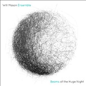 Will Mason: Beams of the Huge Night / Will Mason Ensemble: voice, oboe, alto sax, guitars, bass & drums