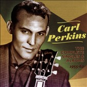 Carl Perkins (Rockabilly): The Complete Singles & Albums 1955-62 *