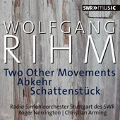 Woflgang Rihm (b.1952): Two Other Movements (2004); Abkehr (1985); Schattenstuck (1984) / SWR Radio SO Stuttgart, Norrington; Arming