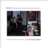 Trio X: Live at the Sugar Maple
