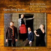 Beethoven: The Late String Quartets, Op. 127, 130, 131, 132, 133 & 135 / Cypress String Quartet