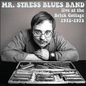 Mr. Stress Blues Band: Live at the Brick Cottage: 1972-73