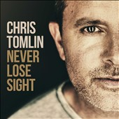 Chris Tomlin: Never Lose Sight