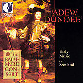 Adew Dundee - Early Music of Scotland / Baltimore Consort