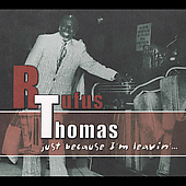 Rufus Thomas: Just Because I'm Leavin'... [Digipak]