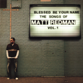 Matt Redman: Blessed Be Your Name: The Songs Of Matt Redman Vol