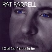Pat Farrell: I Got No Place to Be