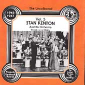 Stan Kenton: Uncollected Stan Kenton & His Orchestra, Vol. 5 (1945-1947)
