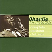 Charlie Parker (Sax): Complete Pershing Club Sets