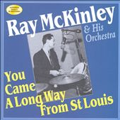 Ray McKinley: You Came a Long Way from St. Louis