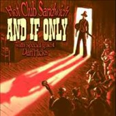 Hot Club Sandwich: And If Only [Digipak]
