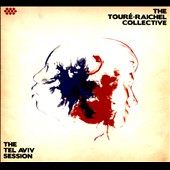 Toure-Raichel Collective: The  Tel Aviv Session [Digipak] *