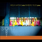 Short Stories - Works for viola & piano by Clarke, Enescu, Jolas, Porter, Ligeti et al. / Melia Watras, viola; Kimberly Russ, piano