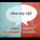 Rub&#233;n Blades/Cheo Feliciano: Eba Say Aja [Digipak]