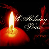 Joe Pod: A Holiday Peace [Digipak]