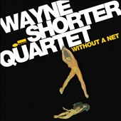 Wayne Shorter: Without a Net