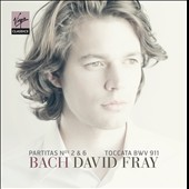Bach: Partitas Nos. 2 & 6; Tocata BWV 911 / David Fray