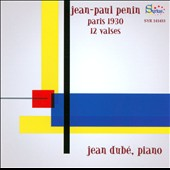 Jean-Paul Penin: Paris 1930, 12 Valses / Jean Dub&eacute;: piano