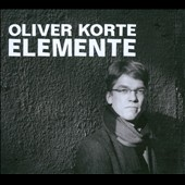 Oliver Korte: Elemente / Dominik Lang; Carsten Didjurgis; Louise von Schweintz et al.