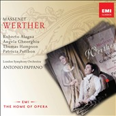 Massenet: Werther / Roberto Alagna, Angela Gheorghiu, Thomas Hampson, Patricia Petibon. Antonio Pappano