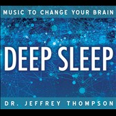 Jeffrey D. Thompson: Music to Change Your Brain: Deep Sleep