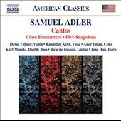 Samuel Adler (b.1928): Cantos; Close Encounters; Five Snapshots / Fulmer, violin; Kelly, viola; Eldan, cello; Muroki, db; Han, Harp