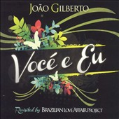 Brazilian Love Affair Project: Voce e Eu: Joao Gilberto