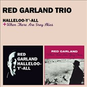 Red Garland/Red Garland Trio: Halleloo y All/When There Are Grey Skies [Remastered]