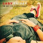 Lady Daisey: In My Headphones [Digipak] *