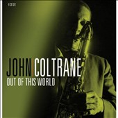 John Coltrane: Out of This World [Proper] [Box]
