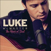 Luke McMaster: The Heart of Soul [Digipak]