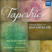 Tapestries: Choral Music of Dan Locklair (b.1949) / Belo Canto Company; Pegg; Choral Arts Society, Russell