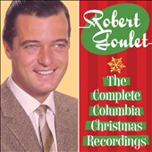 Robert Goulet: The  Complete Columbia Christmas Recordings *