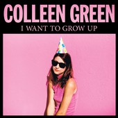 Colleen Green: I Want to Grow Up [Digipak]